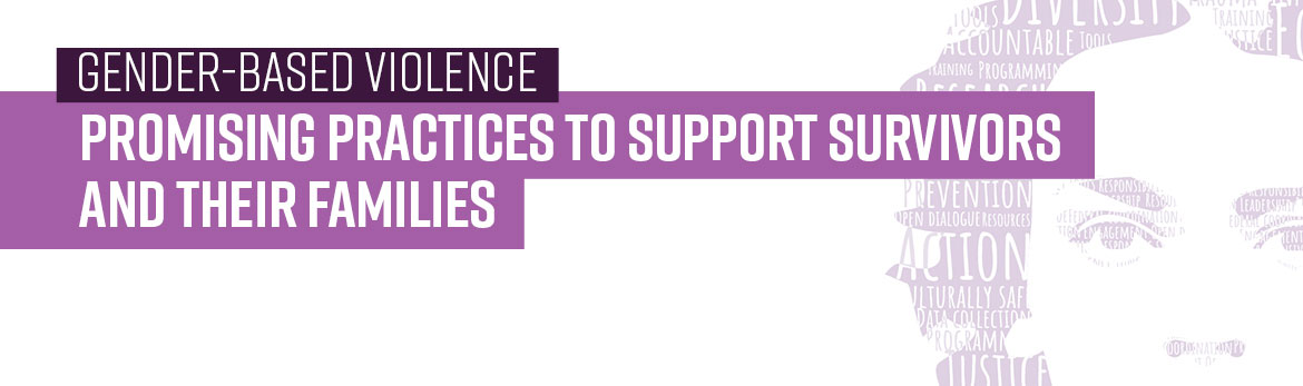 Gender-Based Violence: Promising Practices to Support Survivors and their Families